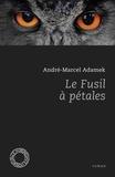 André-Marcel Adamek - Le fusil à pétales.