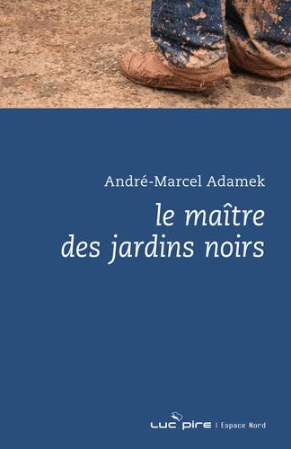 André-Marcel Adamek - Le maître des jardins noirs.