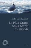 André-Marcel Adamek - Le plus grand sous-marin du monde.