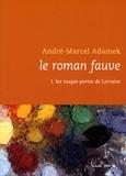 André-Marcel Adamek - Le roman fauve Tome 1 : Les rouges portes de Lorraine.