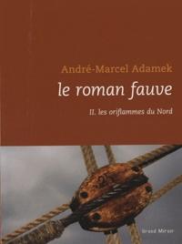 André-Marcel Adamek - Le roman fauve - Tome 2, Les oriflammes du nord.