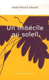André-Marcel Adamek - Un imbécile au soleil.