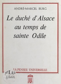 André-Marcel Burg - Le duché d'Alsace au temps de Sainte Odile.