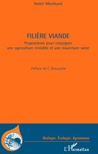 André Marchand - Filière viande - Propositions pour conjuger une agriculutre rentable et une nourriture saine.