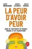 André Marchand et Andrée Letarte - La Peur d'avoir peur - Guide de traitement du trouble panique et de l agoraphobie.