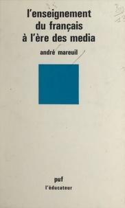 André Mareuil et Gaston Mialaret - L'enseignement du français à l'ère des media.