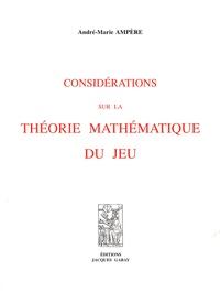 André-Marie Ampère - Considérations sur la théorie mathématique du jeu.