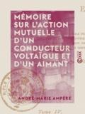 André-Marie Ampère - Mémoire sur l'action mutuelle d'un conducteur voltaïque et d'un aimant.