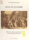 André-Marie Despringre - Fête en Flandre - Rites et chants populaires du Westhoek français, 1975-1981.