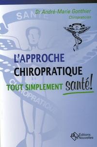 L'approche chiropratique- Tout simplement santé ! - André-Marie Gonthier  