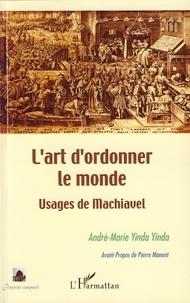 André-Marie Yinda Yinda - L'art d'ordonner le monde - Usages de Machiavel.