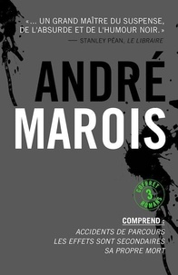 André Marois - André Marois Coffret numérique 3 romans - Accidents de parcours ; Les effets sont secondaires ; Sa propre mort.