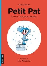 André Marois et Luc Mélanson - Petit Pat  : Tout le monde dehors! - Petit Pat, tome 1.