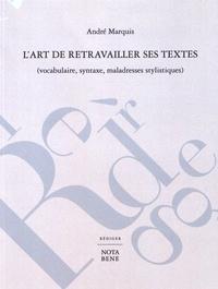 André Marquis - L'art de retravailler ses textes (vocabulaire, syntaxe, maladresses stylistiques).