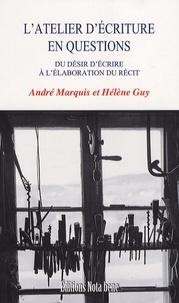 André Marquis et Hélène Guy - L'atelier d'écriture en questions - Du désir d'écrire à l'élaboration du récit.
