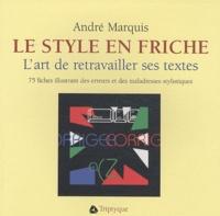 André Marquis - Le style en friche - L'art de retravailler ses textes : 75 fiches illustrant des erreurs et des maladresses stylistiques.