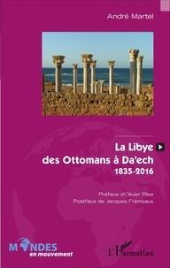 André Martel - La Libye, des Ottomans à Da'ech - 1835-2016.