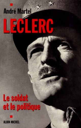 Leclerc Le Soldat Et Le Politique