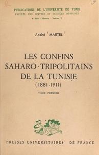 André Martel - Les confins saharo-tripolitains de la Tunisie, 1881-1911 (1).