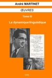 André Martinet - Oeuvres - Tome 3, La dynamique linguistique.