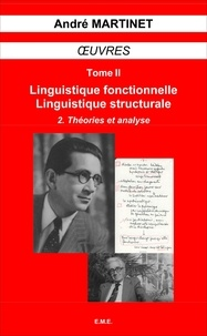 André Martinet - Oeuvres - Tome 2, Linguistique structurale, linguistique fonctionnelle Volume 2, Théories et analyse.