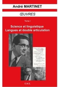 André Martinet - Oeuvres - Tome 1, Science et linguistique, langues et double articulation.