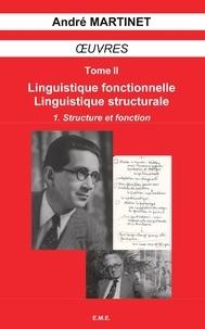 André Martinet - Oeuvres - Tome 2, Linguistique structurale, linguistique fonctionnelle Volume 1, Structure et fonction.