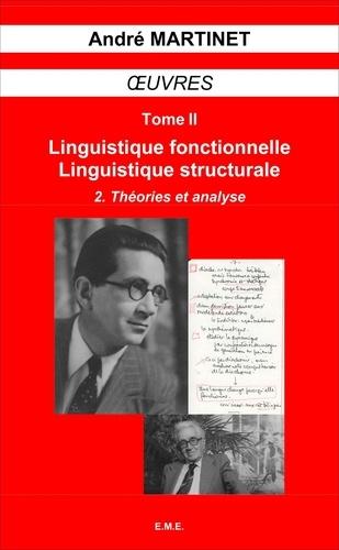 André Martinet - Oeuvres - Tome 2, Linguistique structurale, linguistique fonctionnelle Volume 2, Théories et analyse.