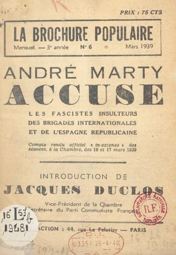 André Marty accuse les fascistes insulteurs des brigades internationales et de l'Espagne républicaine. Compte rendu officiel in-extenso des séances à la Chambre, des 16 et 17 mars 1939
