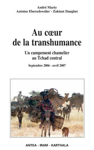 André Marty et Antoine Eberschweiler - Au coeur de la transhumance - Un campement chamelier au Tchad central Septembre 2006- Avril 2007.