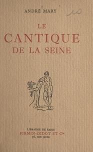 André Mary - Le cantique de la Seine - Le livre de la Seine, Le livre des regrets, Le livre des discours et des sentences, Le livre des idylles et passe-temps, Le livre de la fantaisie.