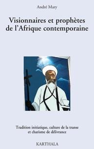 André Mary - Visionnaires et prophètes de l'Afrique contemporaine.