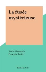 André Massepain et Françoise Bertier - La fusée mystérieuse.