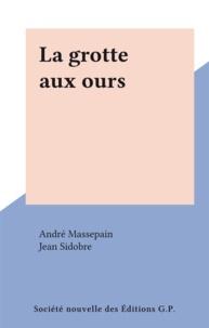 André Massepain et Jean Sidobre - La grotte aux ours.
