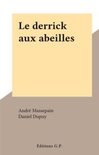 André Massepain et Daniel Dupuy - Le derrick aux abeilles.