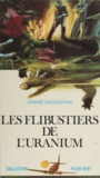 André Massepain - Les flibustiers de l'uranium.