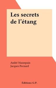 André Massepain et Jacques Pecnard - Les secrets de l'étang.