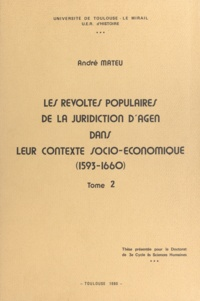 André Mateu - Les révoltes populaires de la juridiction d'Agen dans leur contexte socio-économique, 1593-1660 - Thèse présentée pour le Doctorat de 3e cycle ès sciences humaines.