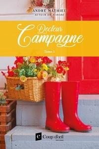 André Mathieu - Docteur campagne  : Docteur campagne - Tome 1 - Docteur campagne.