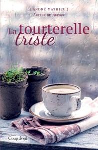 André Mathieu - La tourterelle triste - Auteur d'Aurore, la vraie histoire de l'enfant martyre.