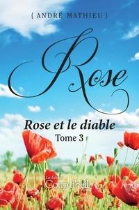 André Mathieu - Rose  : Rose - Tome 3 - Rose et le diable.