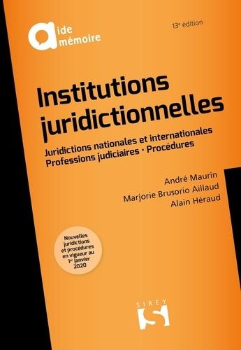 Institutions juridictionnelles. Juridictions natioales et internationales - Professions judiciaires - Procédures 13e édition