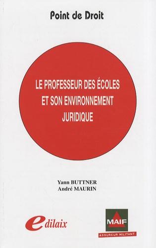 André Maurin et Yann Buttner - Le professeur des écoles et son environnement juridique.