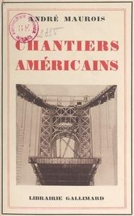 André Maurois - Chantiers américains.
