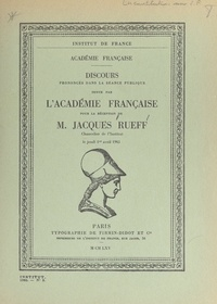 André Maurois et  Institut de France - Discours prononcés dans la séance publique tenue par l'académie française pour la réception de M. Jacques Rueff, chancelier de l'Institut, le jeudi 1er avril 1965.