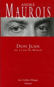 André Maurois - Don Juan ou la vie de Byron.