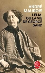 André Maurois - Lélia ou la vie de George Sand.