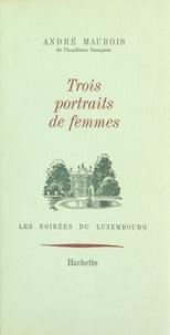André Maurois - Trois portraits de femmes - La duchesse de Devonshire, la comtesse d'Albany, Henriette-Marie de France.