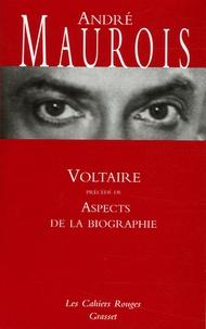 André Maurois - Voltaire suivi de Aspects de la biographie.