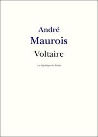André Maurois - Voltaire - Vie et Oeuvre de Voltaire.